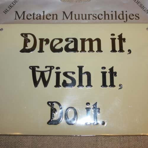 Muurschildje Dream it Wish it Do it